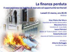 LA FINANZA PERDUTA IL CASO VERONESE TRA LOGICHE DI MERCATO ED OPPORTUNITA' TERRITORIALI                Lunedì 15 marzo, ore 20.45
